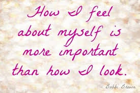 Quotes On Feeling Beautiful Best Of How I Feel About Myself Is More Important Than How I Look Life