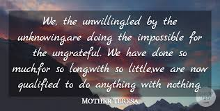 Ung Quote Adorable Mother Teresa We The Unwillingled By The Unknowingare Doing The