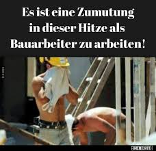 Es Ist Eine Zumutung In Dieser Hitze Als Bauarbeiter Zu Arbeiten