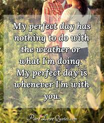 My Perfect Day Has Nothing To Do With The Weather Or What Im Doing