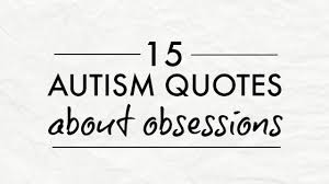 Autism Quotes Mesmerizing 48 Autism Quotes About Obsessions And Next Comes L