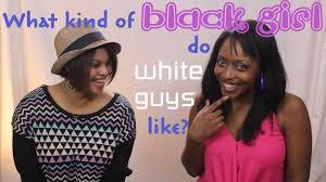 What type of black girl do white guys like YouTube
