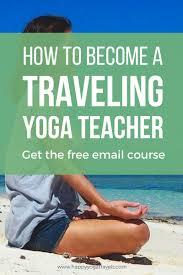 how to bee a traveling yoga teacher and teach yoga around the world