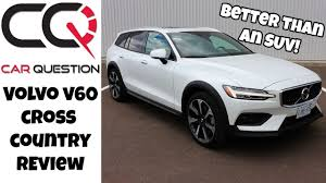Volvo V60 Cross Country Review Way Better Than An Suv