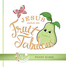 Wendy Burke's New Book 'Jesus Makes Me Fruit-Tabulous' is a Powerful Source  of Life Inspirations to Young Hearts | Newswire