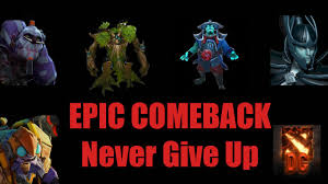 dota 2 an epic comeback never give up youtube