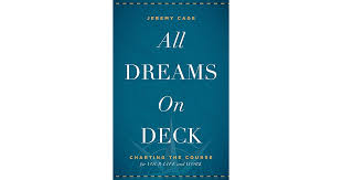 All Dreams On Deck Charting The Course For Your Life And