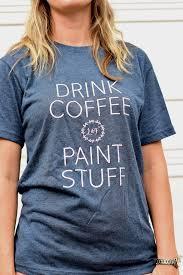drink coffee paint stuff t shirt