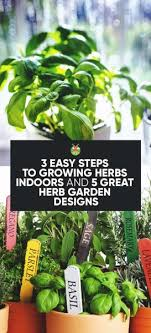 Small Picture 3 Easy Steps to Growing Herbs Indoors and 5 Herb Garden Inspiration