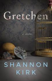 Book Review   Gretchen by Shannon Kirk — Murder and Moore