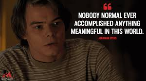 Stranger Things Quotes Stunning Nobody Normal Ever Accomplished Anything Meaningful In This World