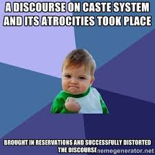 a discourse on caste system and its atrocities took place BROUGHT ... via Relatably.com