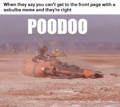 When They Say You Can't Qet to the Front Page With a Sebulba Meme and  They're Right POODOO That's Gotta Hurt! | Meme on ME.ME