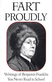 benjamin franklin wrote a book called fart proudly and it s  things that stink via wordpress com