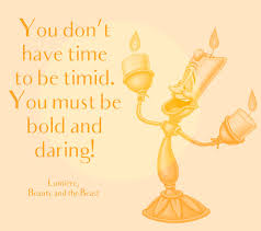 Beauty And The Beast Quotes Best Of You Don't Have Time To Be Timid You Must Be Bold And Daring