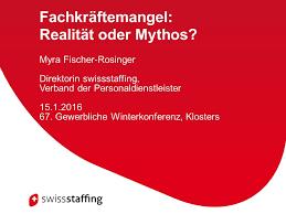 Fachkräftemangel: Realität oder Mythos? Myra Fischer-Rosinger Direktorin  swissstaffing, Verband der Personaldienstleister Gewerbliche  Winterkonferenz, - ppt herunterladen