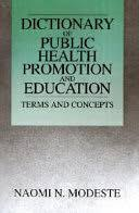 A Dictionary of Public Health Promotion and Education: Terms and ...