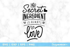 ✓ free for commercial use ✓ high quality images. The Secret Ingredient Is Always Love Svg File