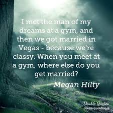 Found The Man Of My Dreams Quotes Best of I Met The Man Of My Dreams At A Gym And Then We Got Married In