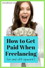 how to get paid for your work on and off upwork how to get paid for your lance writing if you re working on upwork