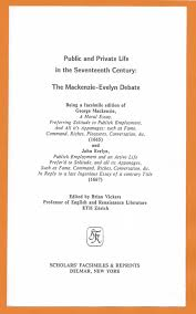 selected works editor public and private life in the seventeenth century the mackenzie evelyn debate delmar ny scholars facsimiles and reprints 1986 pp xlii