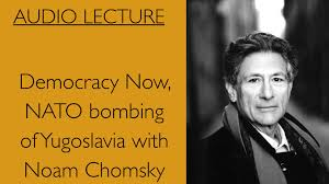 edward said democracy now nato bombing of yugoslavia noam  edward said democracy now nato bombing of yugoslavia noam chomsky