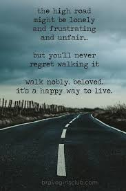 Road Quotes Interesting The High Road Might Be Lonely And Frustrating And Unfair But You