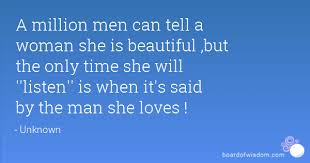 How To Tell A Woman She Is Beautiful Quotes Best Of A Million Men Can Tell A Woman She Is Beautiful But The Only Time