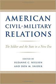 State A And In Books Snider Amazon New American 9780801892882 Civil-military Don Suzanne com Relations Era Soldier Nielsen M The C