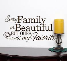 My Beautiful Family Quotes Best Of Family Wall Decal Every Family Is Beautiful But Ours Is My