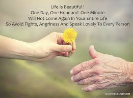 Life Is Beautiful Quotes With Images Best Of Life Is Beautiful One Day One Hour And One Minute Will Not Come