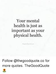 Mental Health Quotes Gorgeous Your Mental Health Is Just As Important As Your Physical Health
