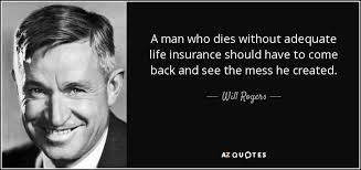 a man who s without adequate life insurance should have to come back and see the