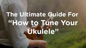 Ukulele Tuning The Ultimate Guide For How To Tune Your