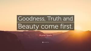 """Truth Goodness Beauty Quote Best of Muriel Spark Quote """"Goodness Truth And Beauty Come First"""" 24"""