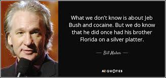 Jeb Bush Quotes Mesmerizing Jeb Bush Quotes Entrancing Bill Maher Quote What We Don't Know Is
