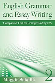 English Grammar and Essay Writing  Workbook    College Writing  by  Sokolik