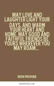 Quotes About Friendship And Laughter Classy Friendship Quote May Love And Laughter Light Your Days And Warm