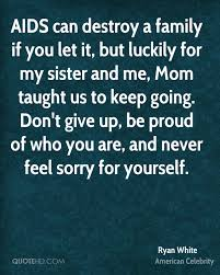 Never Feel Sorry For Yourself Quotes Best of Ryan White Mom Quotes QuoteHD