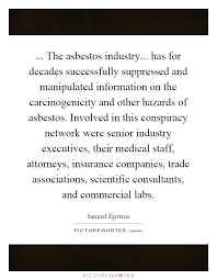 the asbestos industry has for decades successfully suppressed and manipulated