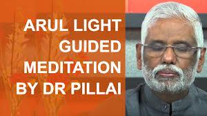 Dr Pillai Light Body Arul Guided Light Meditation By Dr Pillai