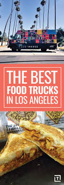 best ideas about best food trucks food truck the best food trucks in la
