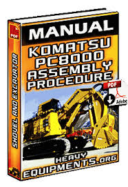 komatsu pc8000 hydraulic shovel and excavator assembly procedure komatsu pc8000 shovel and excavator assembly procedure manual
