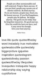 Mother Teresa Quotes Love Them Anyway Interesting People Are Often Unreasonable And SelfCentered Forgive Them Anyway