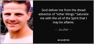 """Jim Elliot Quotes 86 Stunning Jim Elliot Quote God Deliver Me From The Dread Asbestos Of """"other"""