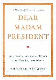 Letter World Dear Madam President An Open Letter To The Women Who Will Run The