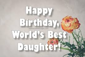 150 Best Happy Birthday Wishes For My Daughter From Mom And Dad