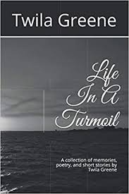 Life In A Turmoil: A collection of memories, poetry, and short stories by Twila  Greene: Greene, Twila Frances, Greene, Joshua Roland: 9781793010162:  Amazon.com: Books