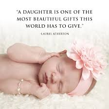 Beautiful Baby Quote Best of A Daughter Is One Of The Most Beautiful Gifts This World Has To Give