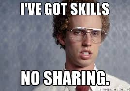 I'VE GOT SKILLS NO SHARING. - Napoleon Dynamite | Meme Generator via Relatably.com